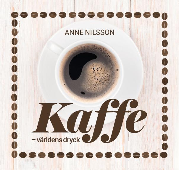 Ny kaffebok, Kaffe, världens dryck, av Anne Nilsson